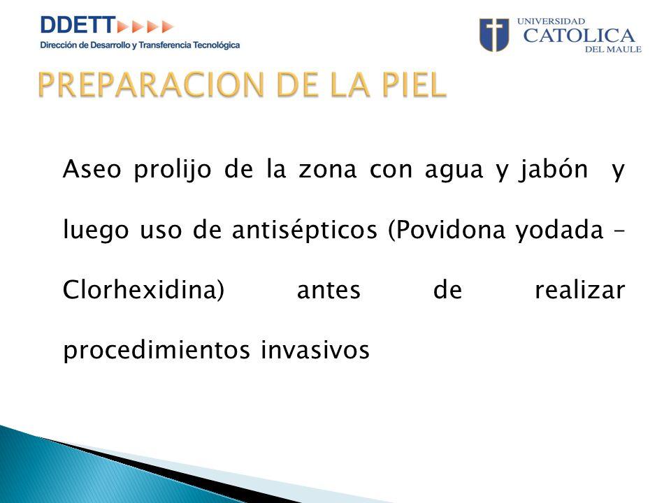 Aseo prolijo de la zona con agua y jabón y luego uso de antisépticos (Povidona yodada – Clorhexidina) antes de realizar procedimientos invasivos
