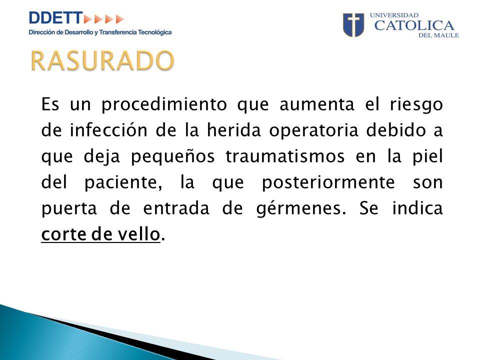 Es un procedimiento que aumenta el riesgo de infección de la herida operatoria debido a que deja pequeños traumatismos en la piel del paciente, la que posteriormente son puerta de entrada de gérmenes.