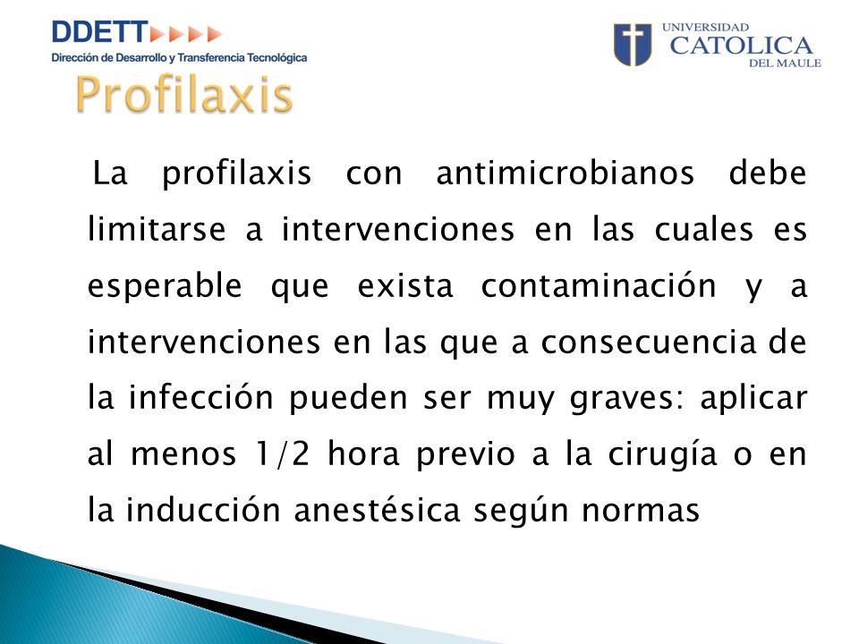 La profilaxis con antimicrobianos debe limitarse a intervenciones en las cuales es esperable que exista contaminación y a intervenciones en las que a consecuencia de la infección pueden ser muy graves: aplicar al menos 1/2 hora previo a la cirugía o en la inducción anestésica según normas