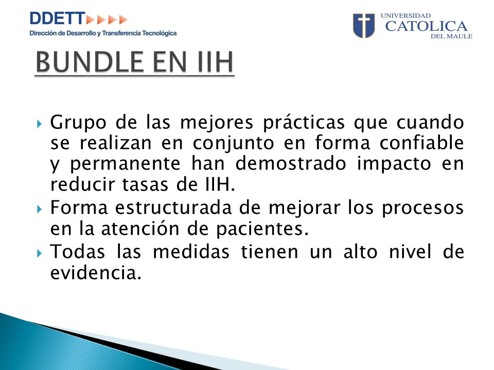  Grupo de las mejores prácticas que cuando se realizan en conjunto en forma confiable y permanente han demostrado impacto en reducir tasas de IIH.