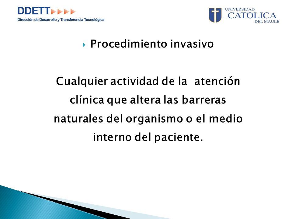  Procedimiento invasivo Cualquier actividad de la atención clínica que altera las barreras naturales del organismo o el medio interno del paciente.