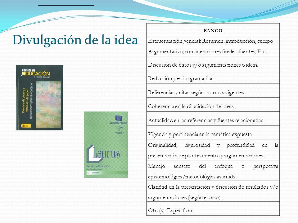 Divulgación de la idea RANGO Estructuración general: Resumen, introducción, cuerpo Argumentativo, consideraciones finales, fuentes, Etc.
