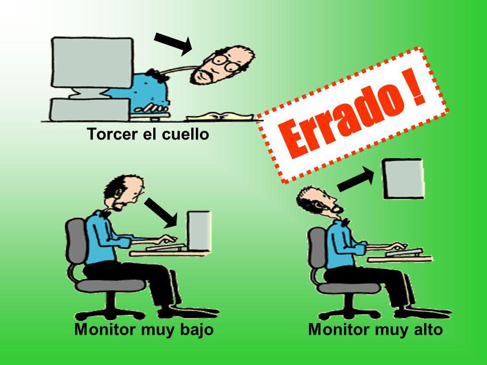 Errado ! Torcer el cuello Monitor muy bajo Monitor muy alto
