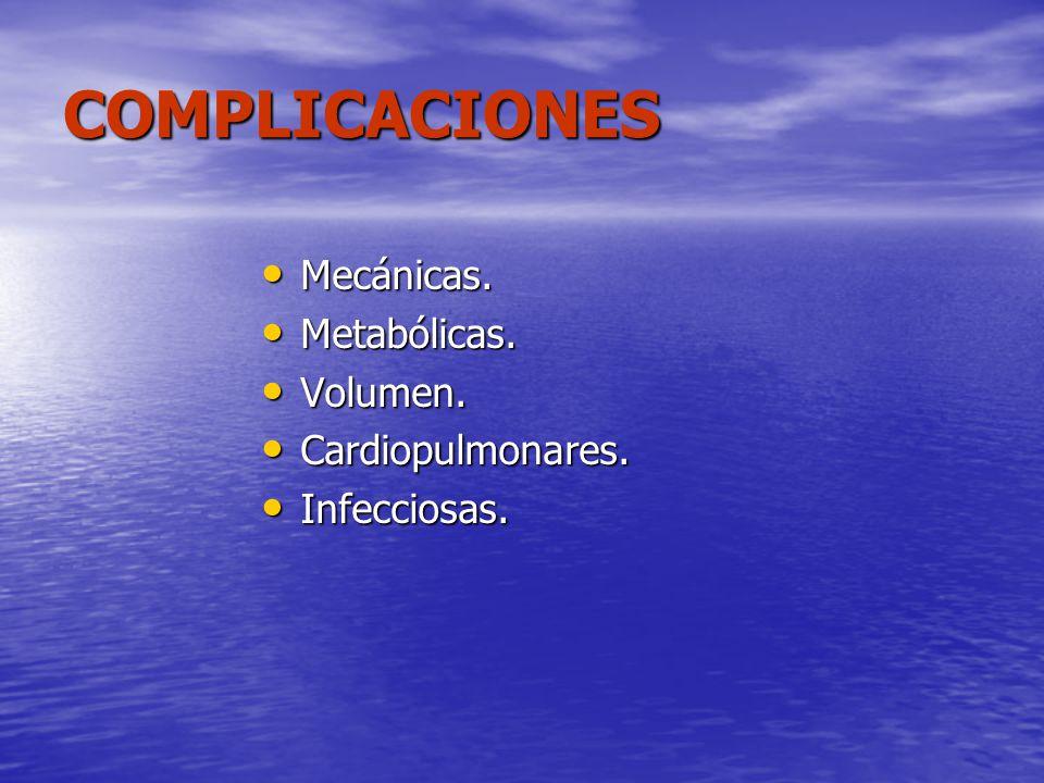 COMPLICACIONES Mecánicas. Mecánicas. Metabólicas. Metabólicas. Volumen. Volumen. Cardiopulmonares. Cardiopulmonares. Infecciosas. Infecciosas.