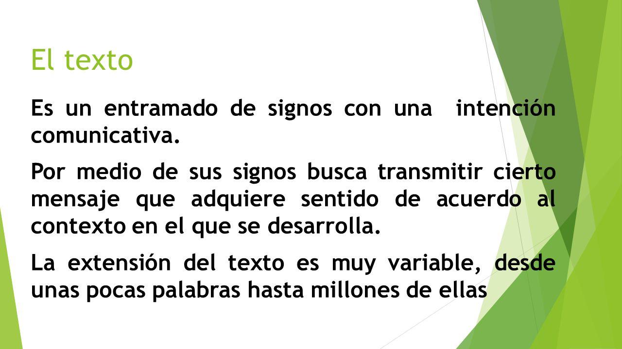 El texto Es un entramado de signos con una intención comunicativa.