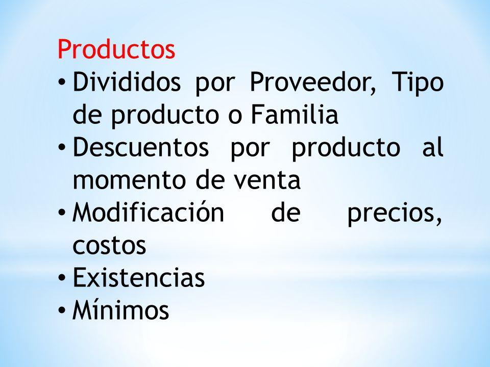 Productos Divididos por Proveedor, Tipo de producto o Familia Descuentos por producto al momento de venta Modificación de precios, costos Existencias Mínimos