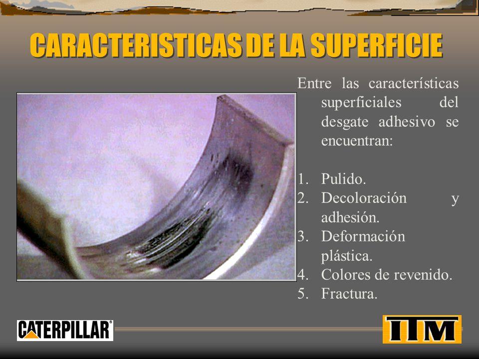 CARACTERISTICAS DE LA SUPERFICIE Entre las características superficiales del desgate adhesivo se encuentran: 1.Pulido.