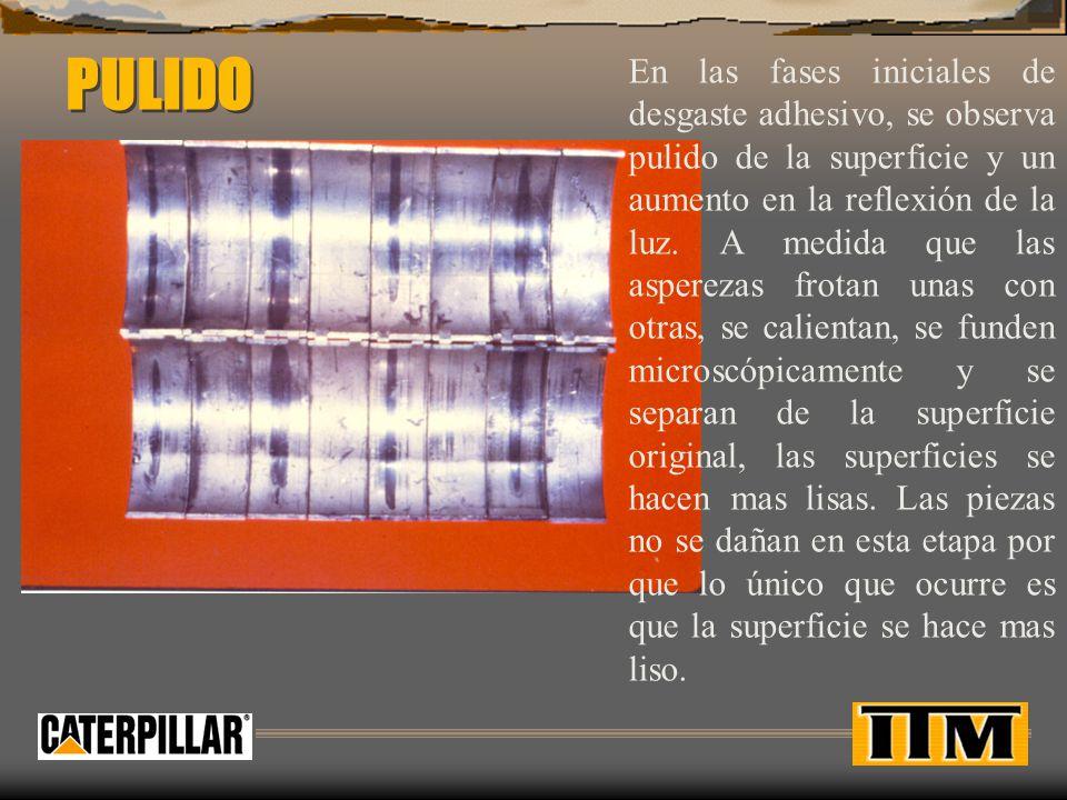 PULIDO En las fases iniciales de desgaste adhesivo, se observa pulido de la superficie y un aumento en la reflexión de la luz.