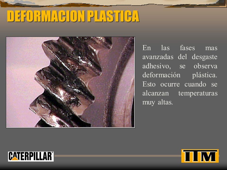 DEFORMACION PLASTICA En las fases mas avanzadas del desgaste adhesivo, se observa deformación plástica.