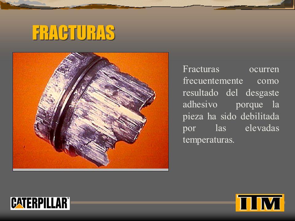 FRACTURAS Fracturas ocurren frecuentemente como resultado del desgaste adhesivo porque la pieza ha sido debilitada por las elevadas temperaturas.