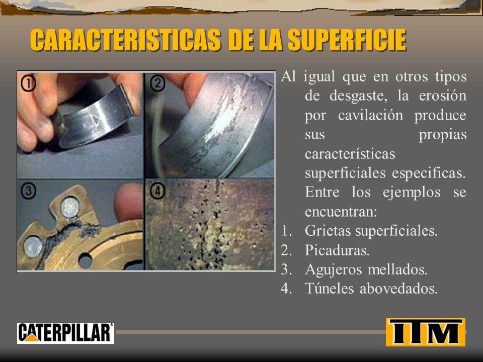 CARACTERISTICAS DE LA SUPERFICIE Al igual que en otros tipos de desgaste, la erosión por cavilación produce sus propias características superficiales especificas.