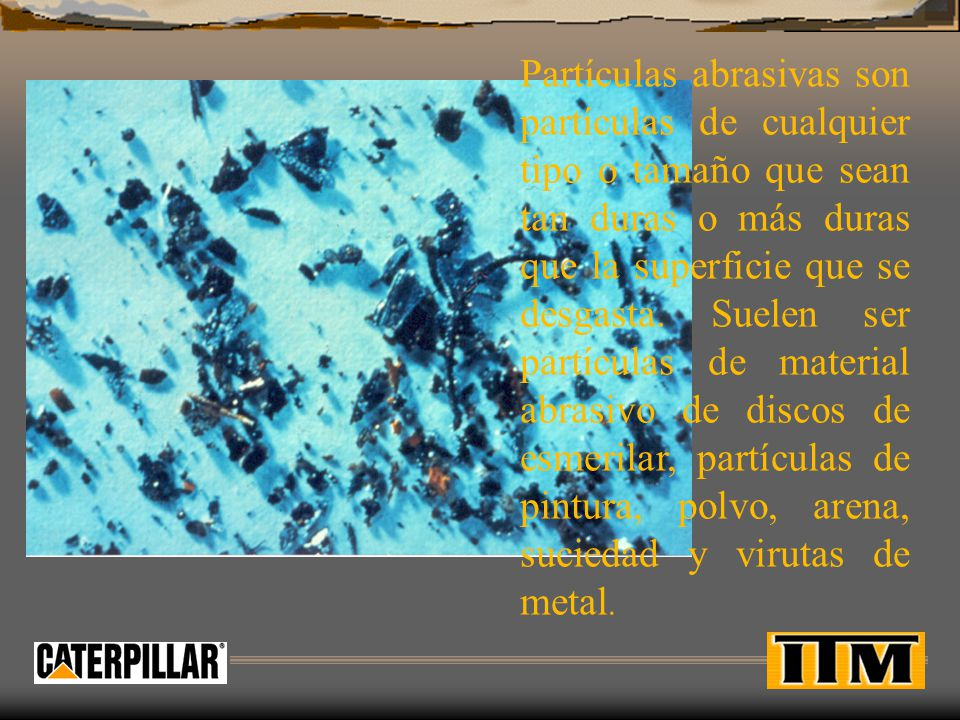 CARACTERISTICAS DE LA SUPERFICIE Las características de la superficie producidas por el desgaste abrasivo varían dependiendo de las condiciones abrasivas existentes.