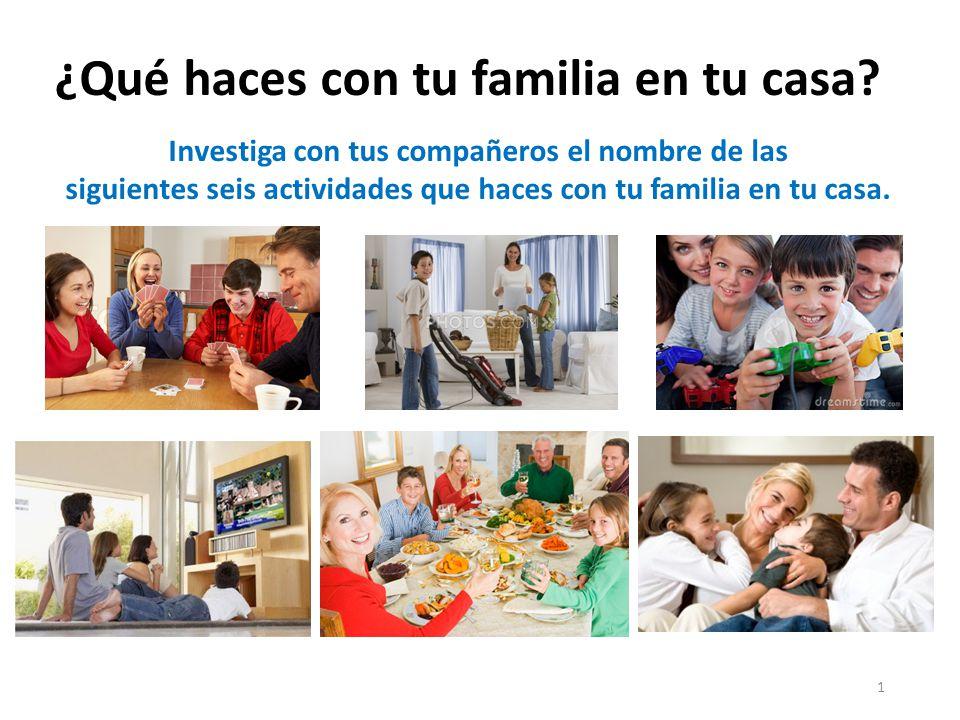1 ¿Qué haces con tu familia en tu casa.