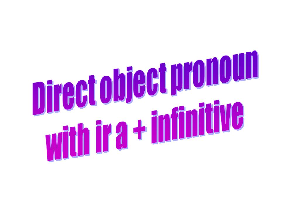 Direct object pronouns Masculine Feminine Singular him,ither,it Plural them
