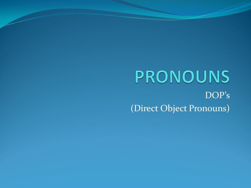 DOP's (Direct Object Pronouns)