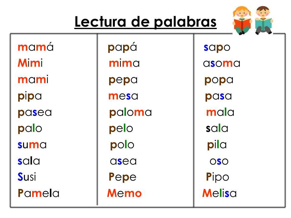 Lectura de palabras L u p e a s o m ó L o l a ala o s o s a s o m a p a s ea a s ea l a s l o s el i sl a I sm ae l L u i s a L u i s e m e e s e e s a s u s a p u lp o p e l a U l i s es o l a s m o m ia l i l a p oe m a l ee m u e l a p o l o l i mp ia a m a p o l a l o m o L i l ia a m a s a L eo s a l e P e l u s a p a s ea s m e s a s o s a s