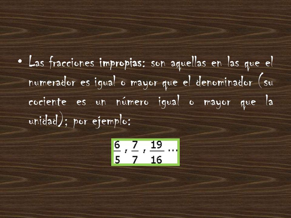 Cualquier número natural se puede escribir en forma de fracción impropia, dividiéndolo entre la unidad; por ejemplo: :