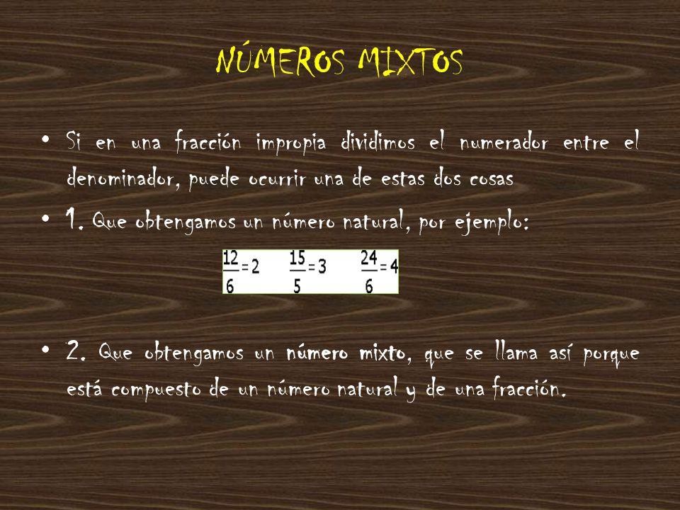 Por ejemplo, en la fracción al dividir el numerador entre el denominador obtenemos: