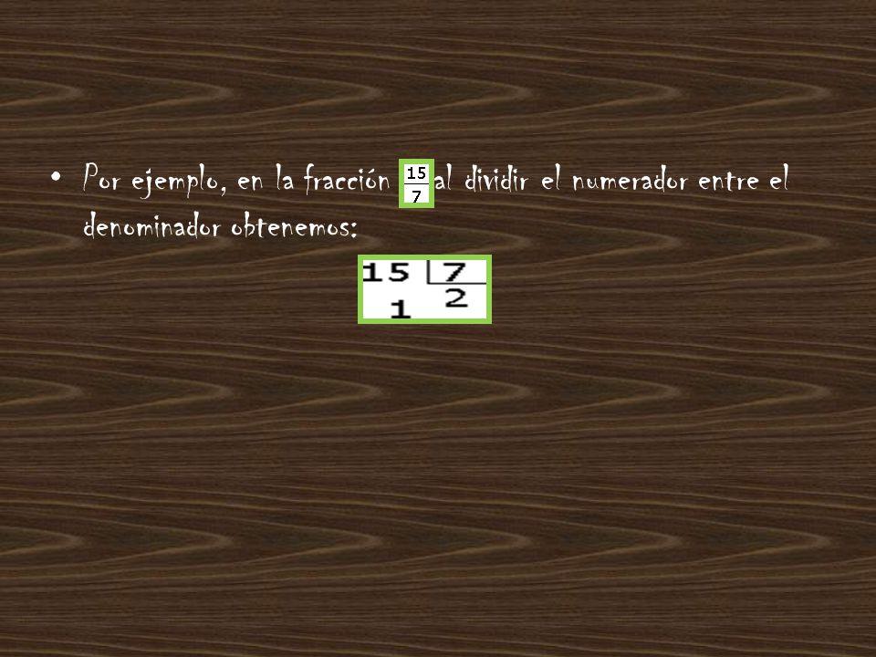 Y la fracción la podemos expresar así, como un número mixto: Si quieres, puedes practicar con las fracciones siguientes: