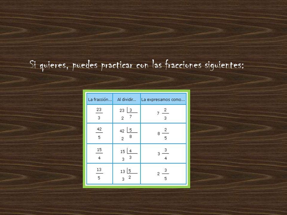 FRACCIONES DECIMALES Cualquier fracción, o equivale a un número natural, o se puede expresar como un número decimal, sin más que dividir el numerador entre el denominador.