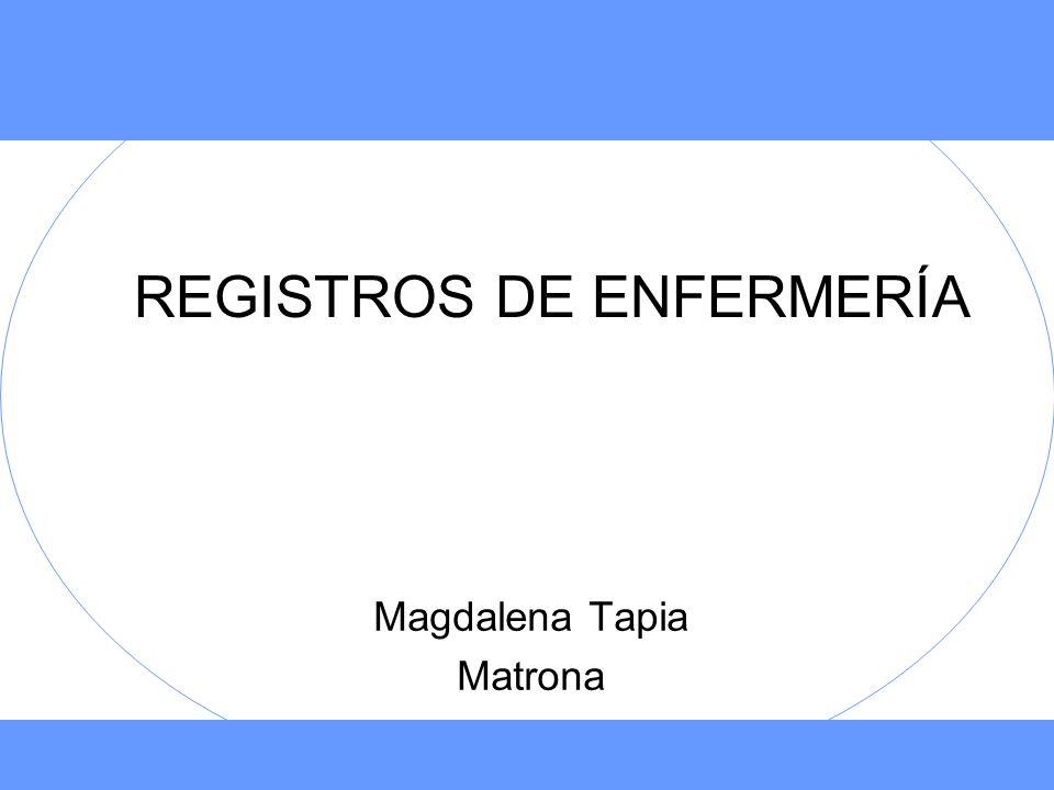 REGISTROS DE ENFERMERÍA Magdalena Tapia Matrona