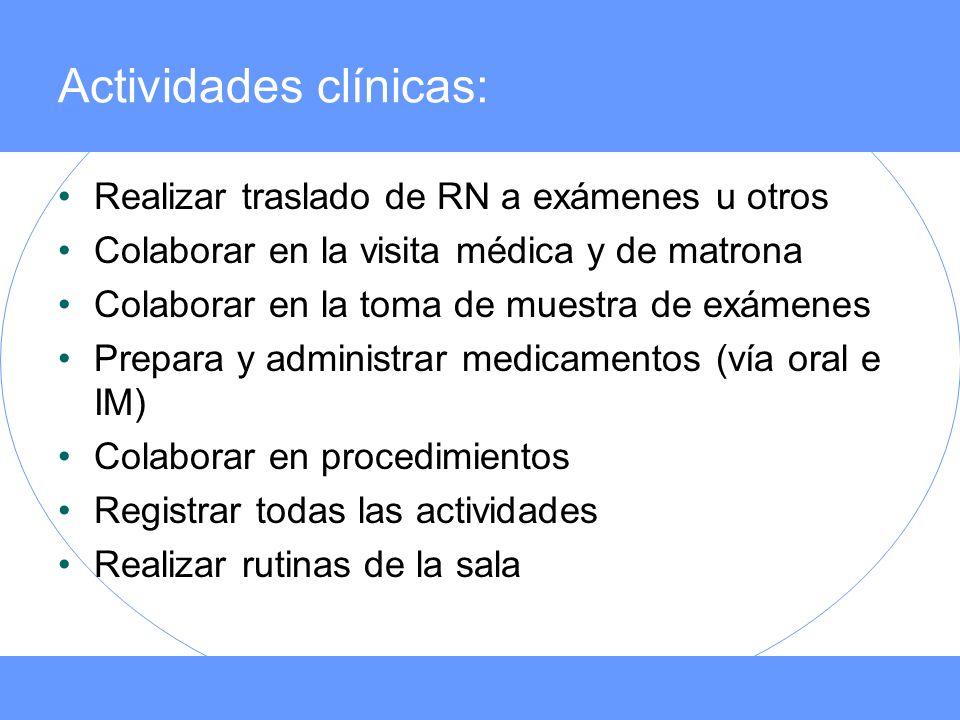 Actividades clínicas: Realizar traslado de RN a exámenes u otros Colaborar en la visita médica y de matrona Colaborar en la toma de muestra de exámene