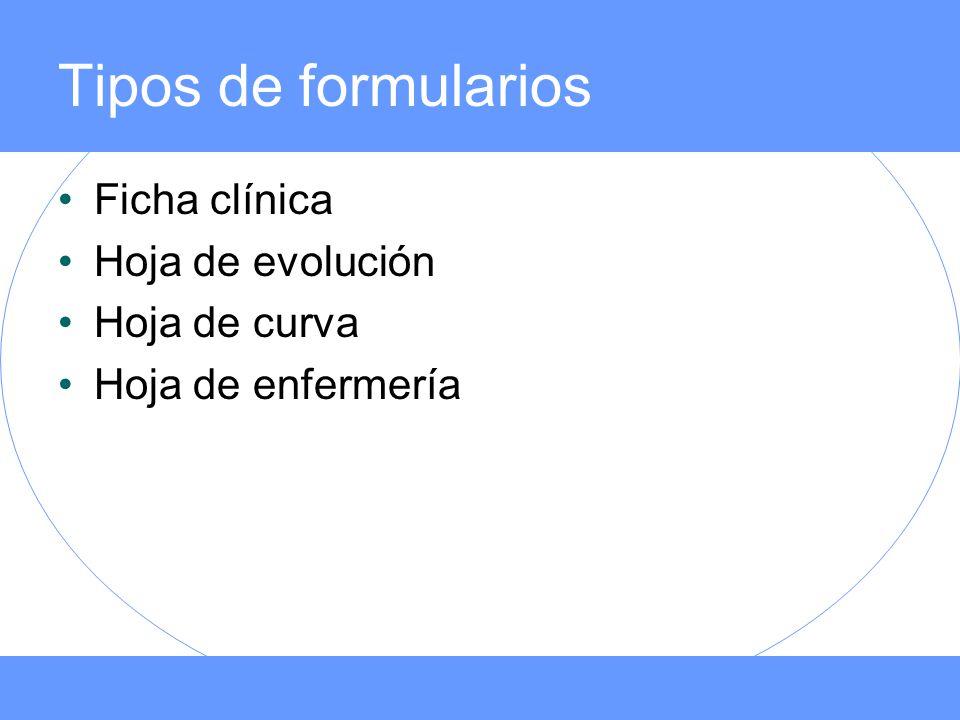 Tipos de formularios Ficha clínica Hoja de evolución Hoja de curva Hoja de enfermería