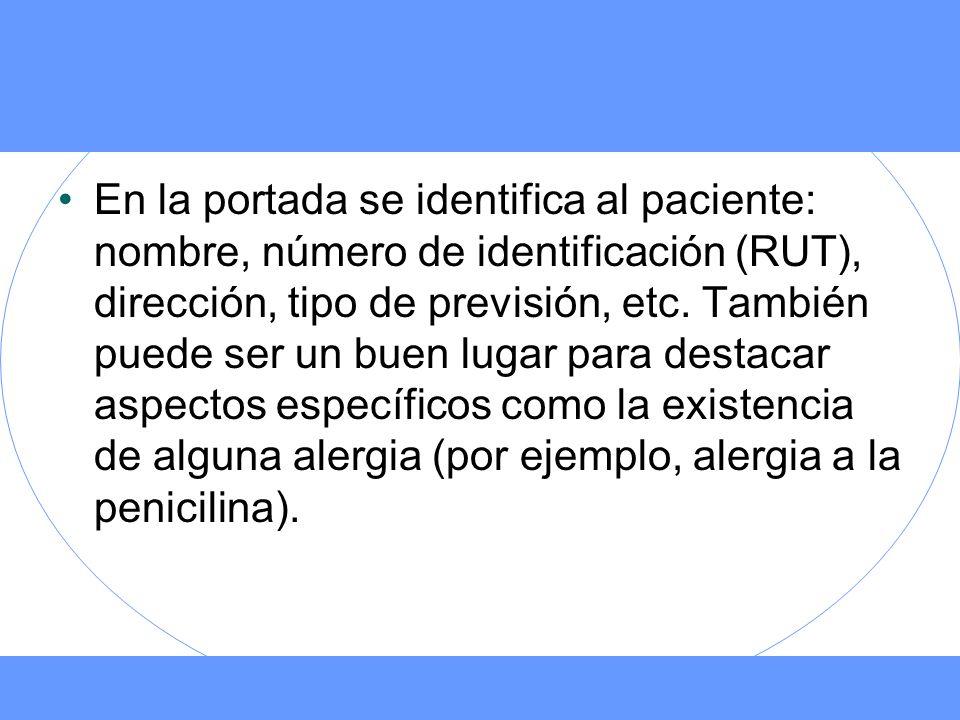 En la portada se identifica al paciente: nombre, número de identificación (RUT), dirección, tipo de previsión, etc. También puede ser un buen lugar pa