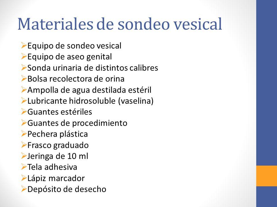 Materiales de sondeo vesical  Equipo de sondeo vesical  Equipo de aseo genital  Sonda urinaria de distintos calibres  Bolsa recolectora de orina 