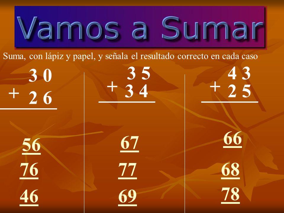3 0 2 6 + Suma, con lápiz y papel, y señala el resultado correcto en cada caso 76 46 56 3 4 + 77 69 67 2 5 + 68 78 66 3 54 3