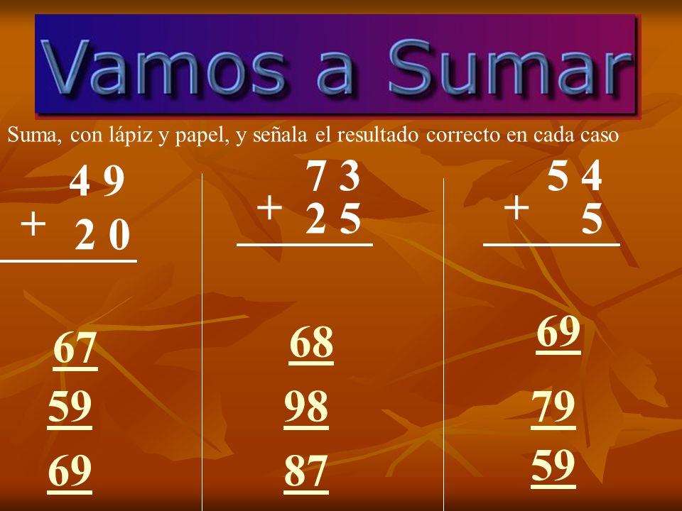 6 5 1 0 + Suma, con lápiz y papel, y señala el resultado correcto en cada caso 85 75 65 3 4 + 79 59 65 4 2 + 47 74 67 2 5 5
