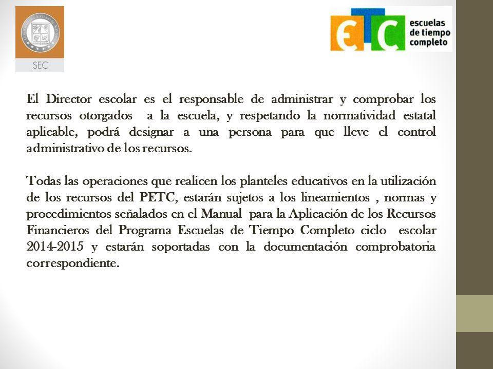 El Director escolar es el responsable de administrar y comprobar los recursos otorgados a la escuela, y respetando la normatividad estatal aplicable,