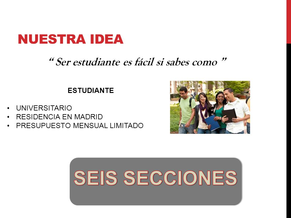 NUESTRA IDEA Ser estudiante es fácil si sabes como ESTUDIANTE UNIVERSITARIO RESIDENCIA EN MADRID PRESUPUESTO MENSUAL LIMITADO