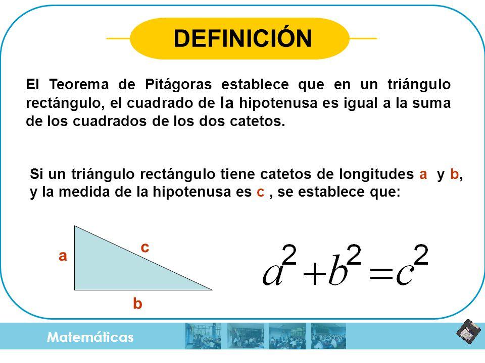 Matemáticas EJEMPLO 1 Encontrar el valor de la hipotenusa En este triángulo nos están dando el valor de los catetos y debemos hallar el valor de la hipotenusa.