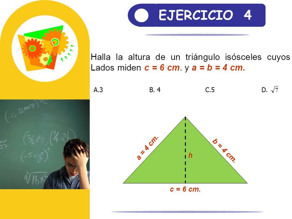 EJERCICIO 4 Halla la altura de un triángulo isósceles cuyos Lados miden c = 6 cm. y a = b = 4 cm. c = 6 cm. b = 4 cm. a = 4 cm. h