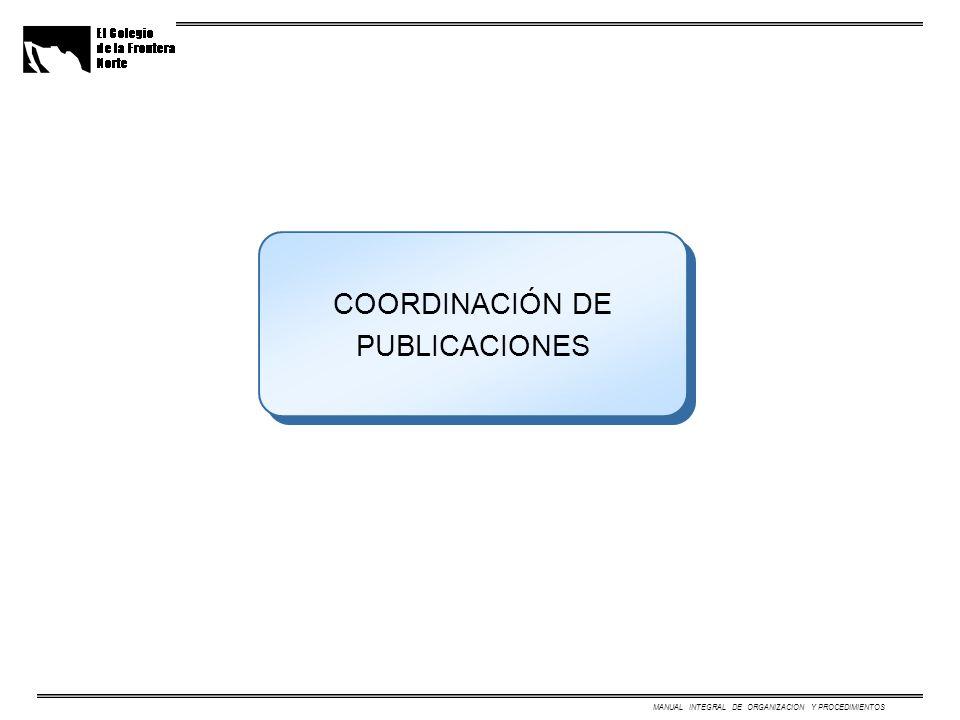 COORDINACIÓN DE PUBLICACIONES MANUAL INTEGRAL DE ORGANIZACION Y PROCEDIMIENTOS