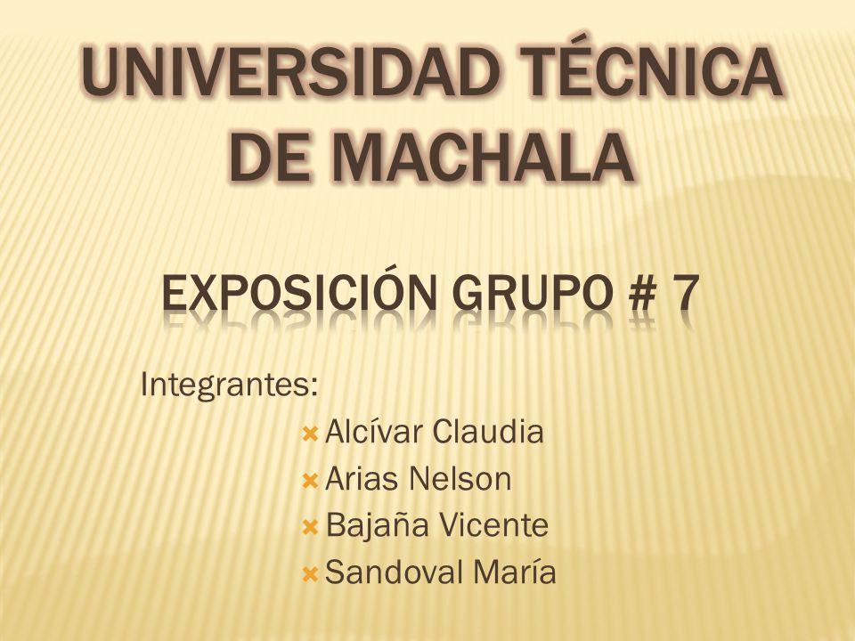 Integrantes:  Alcívar Claudia  Arias Nelson  Bajaña Vicente  Sandoval María