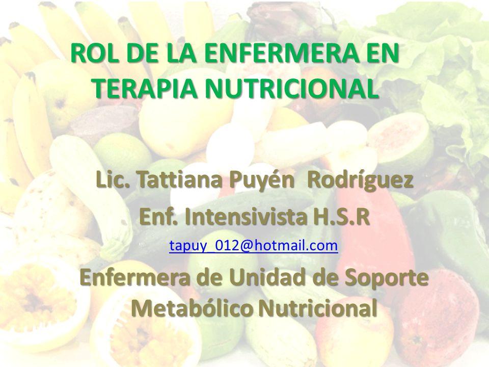 ROL DE LA ENFERMERA EN TERAPIA NUTRICIONAL Lic.Tattiana Puyén Rodríguez Enf.