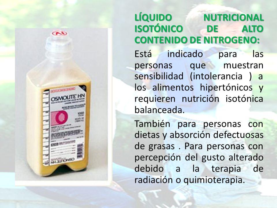 LÍQUIDO NUTRICIONAL ISOTÓNICO DE ALTO CONTENIDO DE NITROGENO: Está indicado para las personas que muestran sensibilidad (intolerancia ) a los alimento