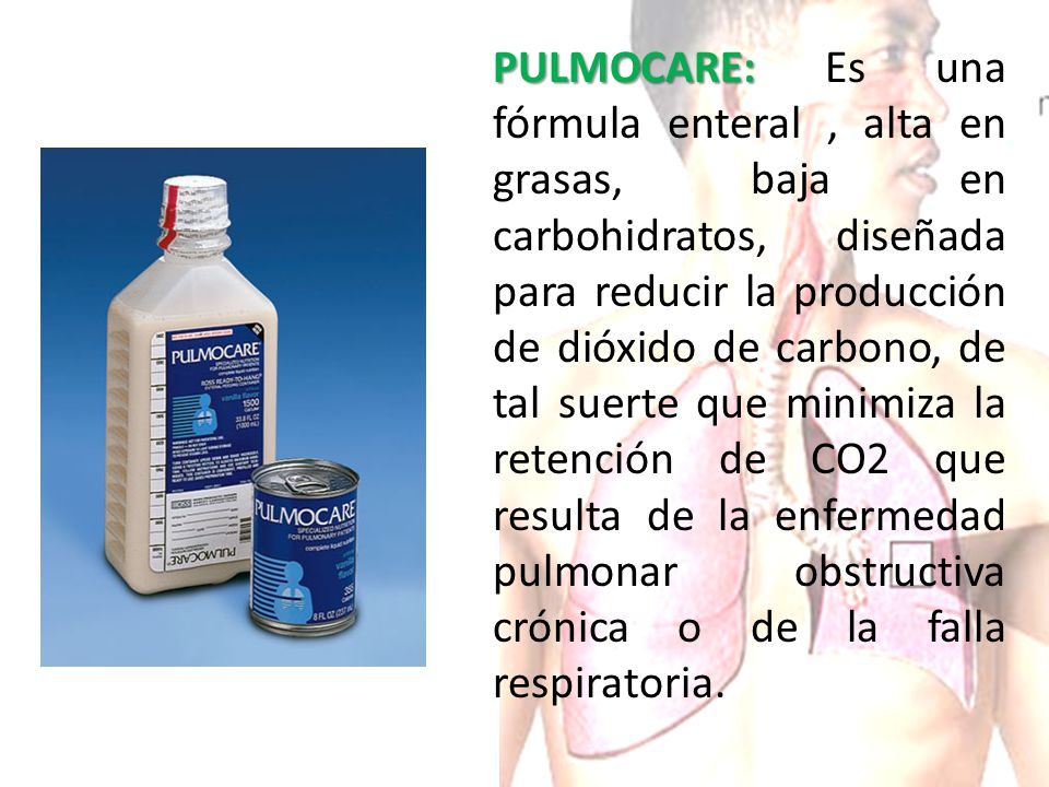 PULMOCARE: PULMOCARE: Es una fórmula enteral, alta en grasas, baja en carbohidratos, diseñada para reducir la producción de dióxido de carbono, de tal suerte que minimiza la retención de CO2 que resulta de la enfermedad pulmonar obstructiva crónica o de la falla respiratoria.