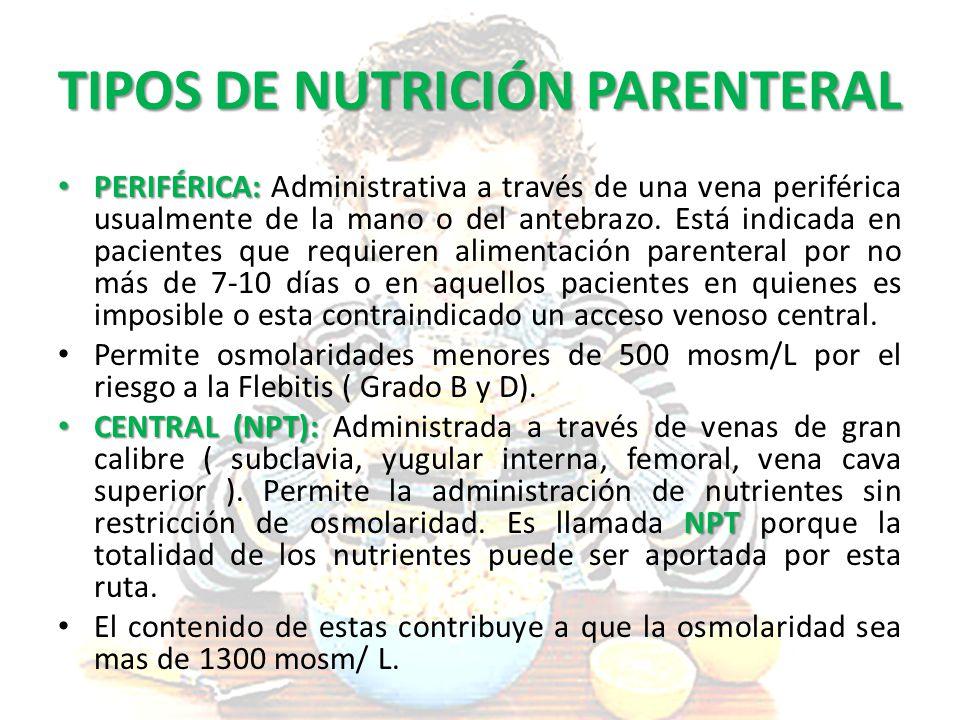 TIPOS DE NUTRICIÓN PARENTERAL PERIFÉRICA: PERIFÉRICA: Administrativa a través de una vena periférica usualmente de la mano o del antebrazo. Está indic