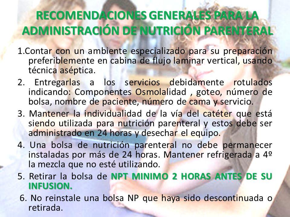 RECOMENDACIONES GENERALES PARA LA ADMINISTRACIÓN DE NUTRICIÓN PARENTERAL 1.Contar con un ambiente especializado para su preparación preferiblemente en