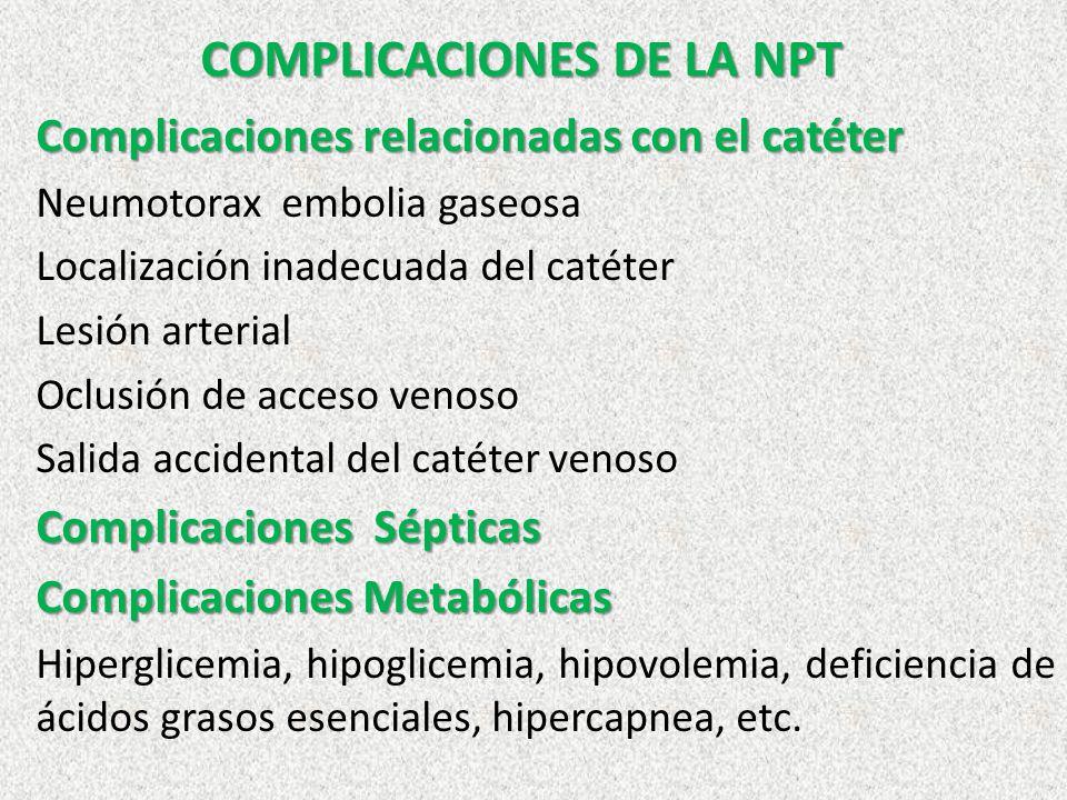 COMPLICACIONES DE LA NPT Complicaciones relacionadas con el catéter Neumotorax embolia gaseosa Localización inadecuada del catéter Lesión arterial Ocl