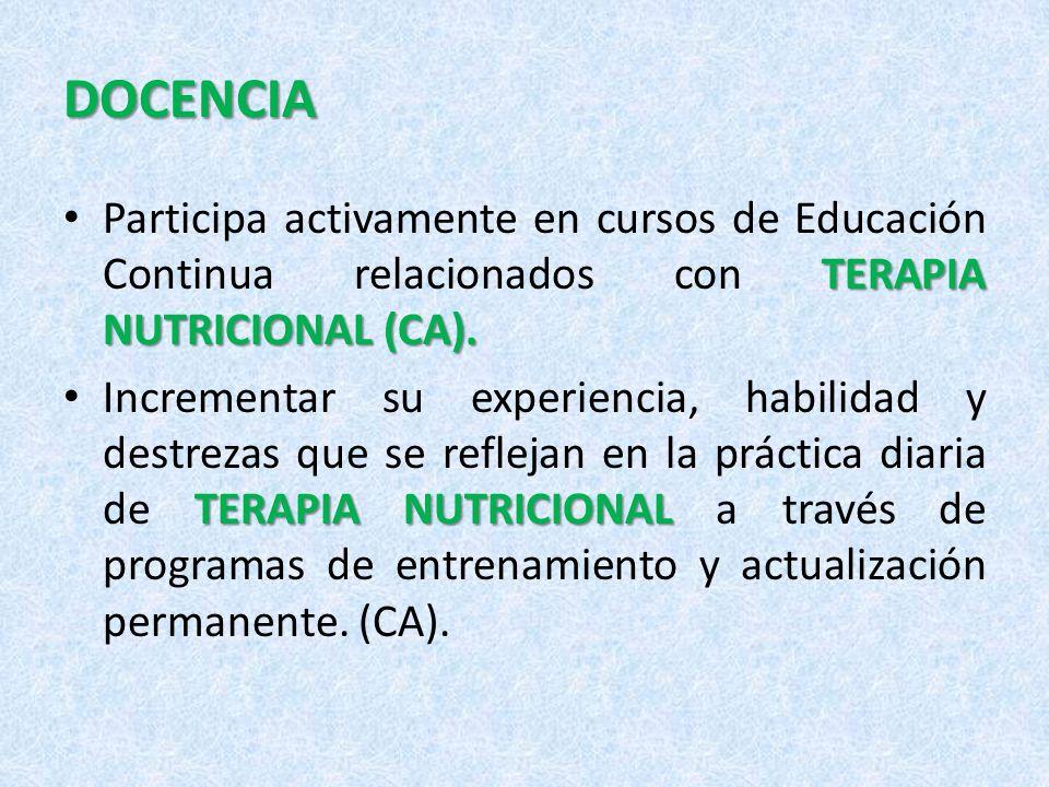 DOCENCIA TERAPIA NUTRICIONAL (CA). Participa activamente en cursos de Educación Continua relacionados con TERAPIA NUTRICIONAL (CA). TERAPIA NUTRICIONA