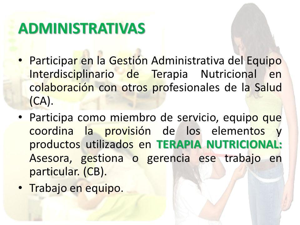 ADMINISTRATIVAS Participar en la Gestión Administrativa del Equipo Interdisciplinario de Terapia Nutricional en colaboración con otros profesionales de la Salud (CA).