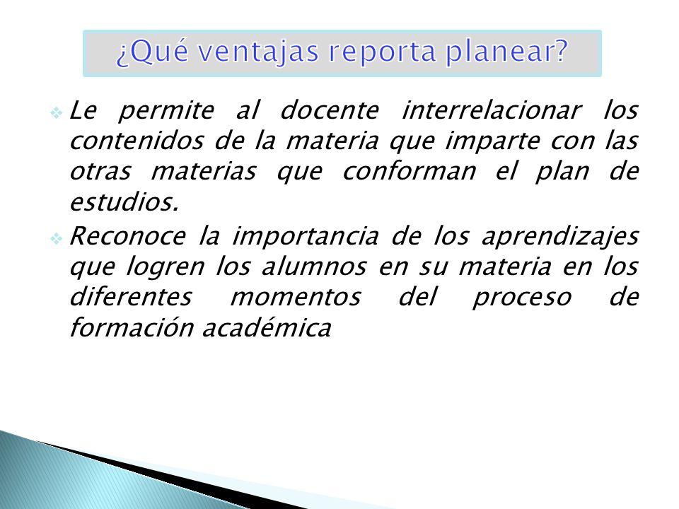  Le permite al docente interrelacionar los contenidos de la materia que imparte con las otras materias que conforman el plan de estudios.