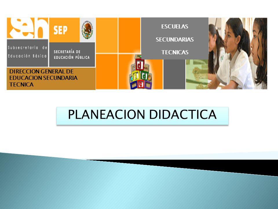 DIRECCION GENERAL DE EDUCACION SECUNDARIA TECNICA PLANEACION DIDACTICA ESCUELAS SECUNDARIAS TECNICAS