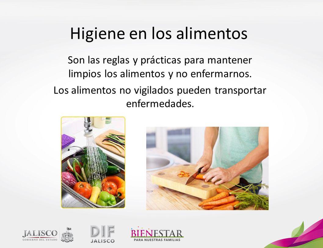 Higiene en los alimentos Son las reglas y prácticas para mantener limpios los alimentos y no enfermarnos.