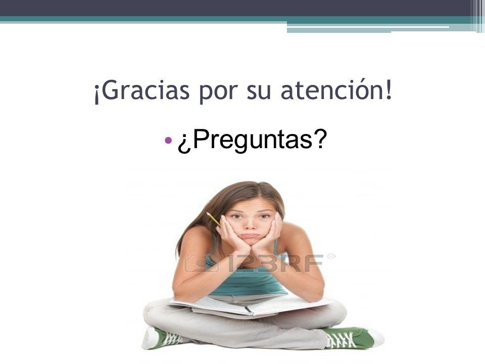 ¡Gracias por su atención! ¿Preguntas?