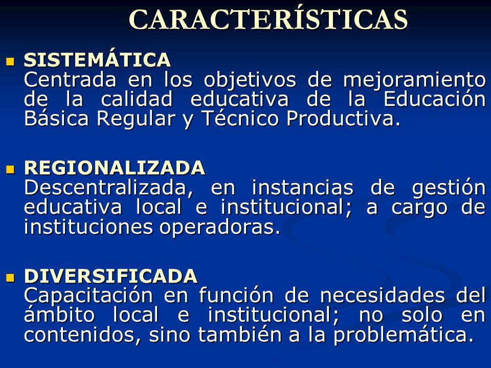 CARACTERÍSTICAS SISTEMÁTICA Centrada en los objetivos de mejoramiento de la calidad educativa de la Educación Básica Regular y Técnico Productiva.